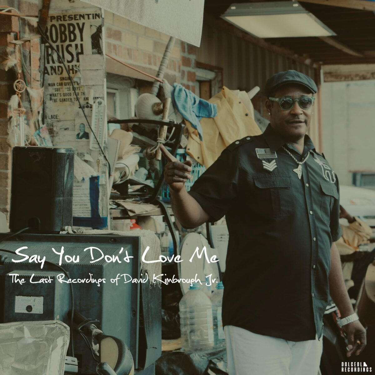 Say You Don't Love Me: The Last Recordings of David Kimbrough Jr.