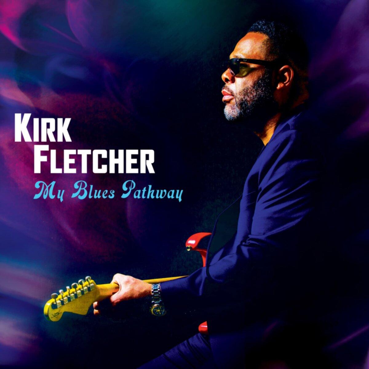 Kirk Fletcher My Blues Pathway
