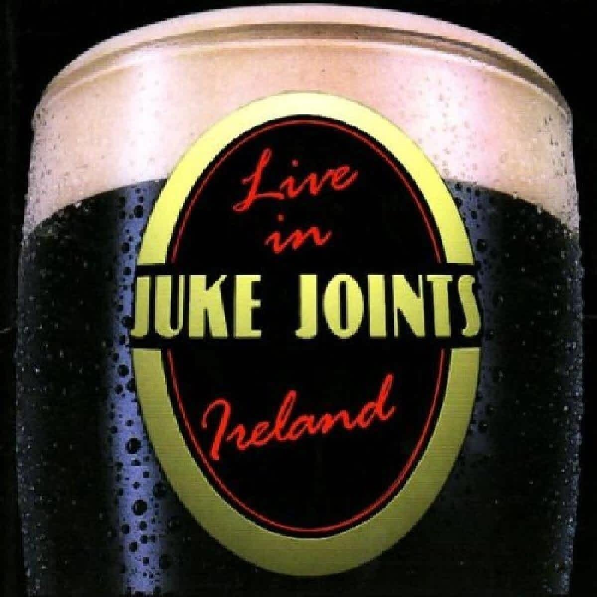 juke joints live in ireland