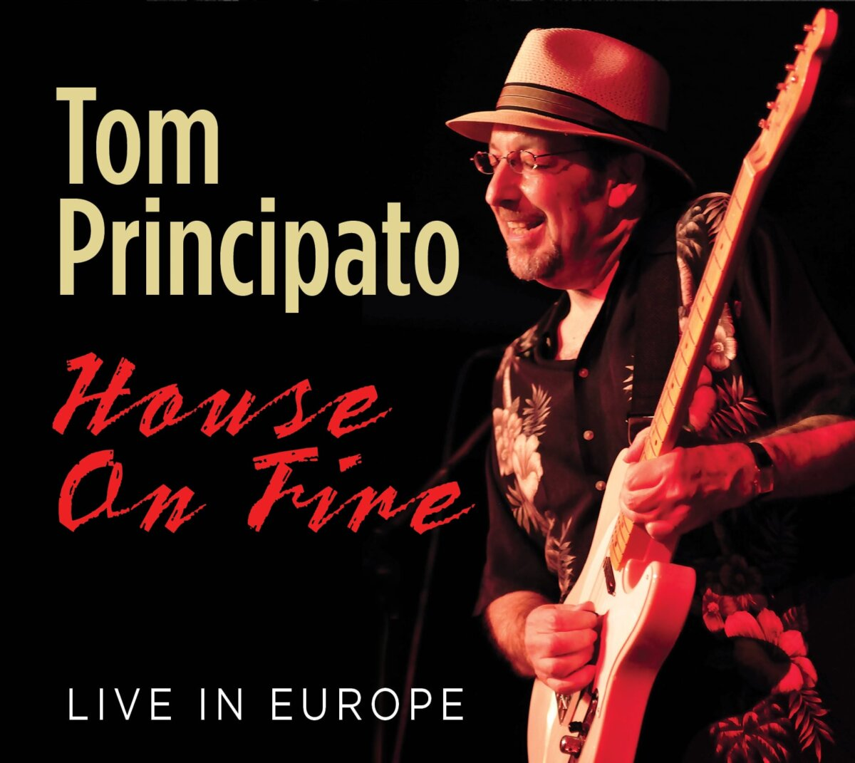 "POWERHOUSE RECORDS ANNOUNCES THE RELEASE OF A NEW ARCHIVAL RECORDING  TOM PRINCIPATO ""House On Fire Live In Europe"" POW-136"