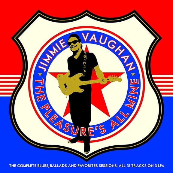 Jimmie Vaughan The Pleasures All Mine The Complete Blues, Ballads and Favorites Collection
