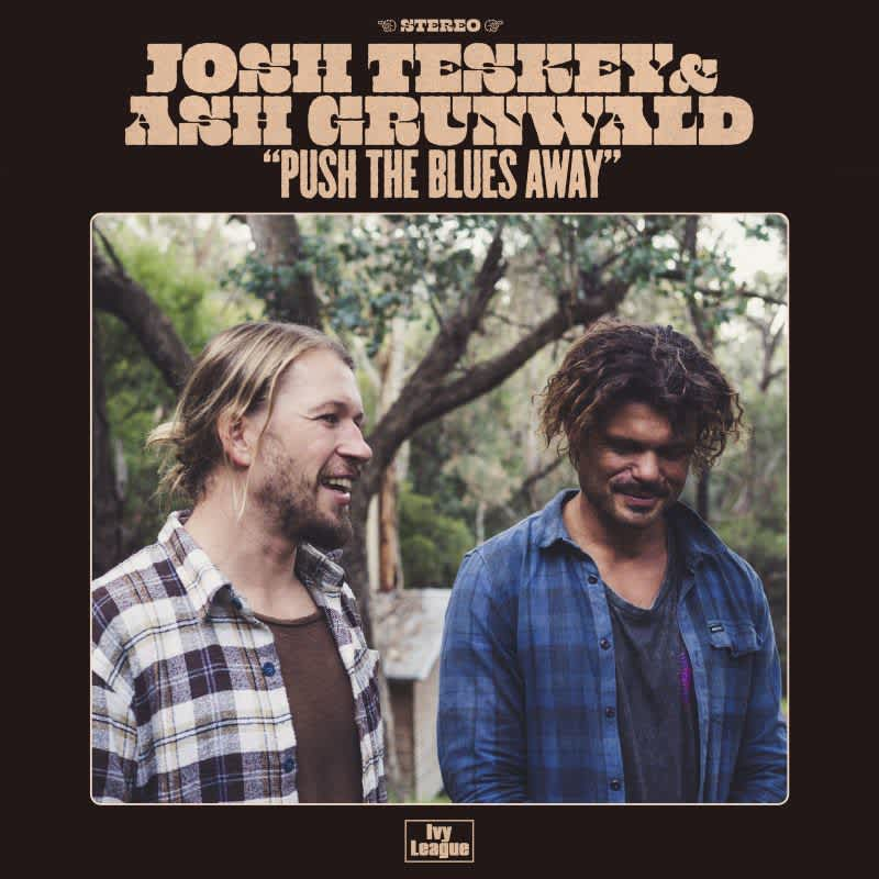 Josh Teskey & Ash Grunwald - Push the Blues Away