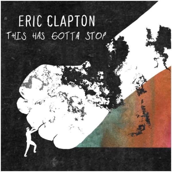 "Eric Clapton New single ""This Has Gotta Stop"""